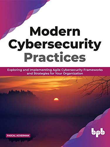 Image OfModern Cybersecurity Practices: Exploring And Implementing Agile Cybersecurity Frameworks And Strategies For Your Organiza...