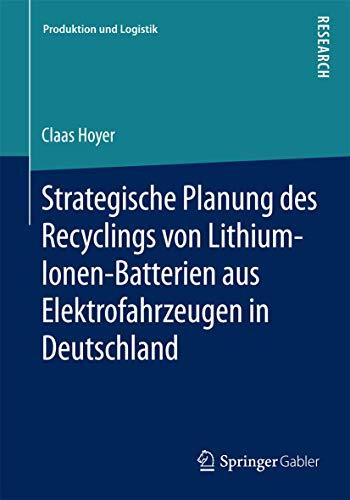 Strategische Planung des Recyclings von Lithium-Ionen-Batterien aus Elektrofahrzeugen in Deutschland (Produktion und Logistik)