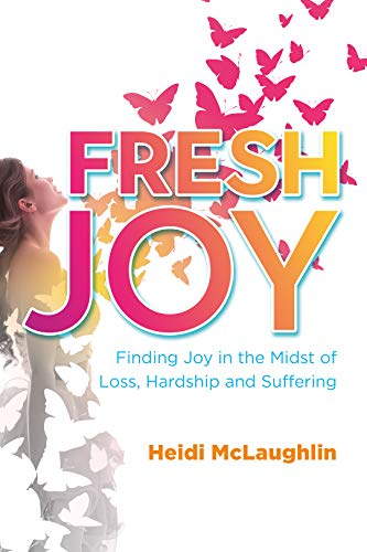 Fresh Joy: Finding Joy in the Midst of Loss, Hardship and Suffering (English Edition)