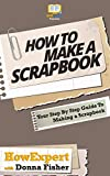 How To Scrapbook - Your Step-By-Step Guide To Scrapbooking
