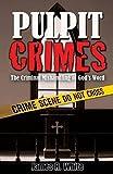 Pulpit Crimes: The Criminal Mishandling of God's Word