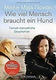 Wie viel Mensch braucht ein Hund: Tierisch menschliche Geschichten - Maike Maja Nowak