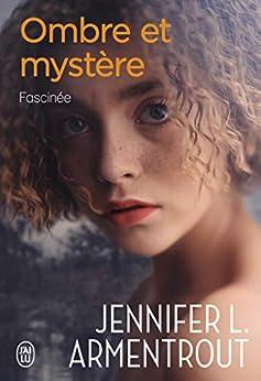 Ombre et mystère (Tome 3) - Fascinée par [Jennifer L. Armentrout, Cécile Tasson]