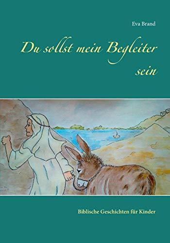 Du sollst mein Begleiter sein: Biblische Geschichten für Kinder