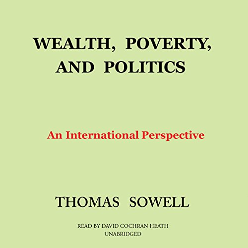 Wealth, Poverty, and Politics     An International Perspective              By:                                                                                                                                 Thomas Sowell                               Narrated by:                                                                                                                                 David Cochran Heath                      Length: 8 hrs and 27 mins     19 ratings     Overall 4.9