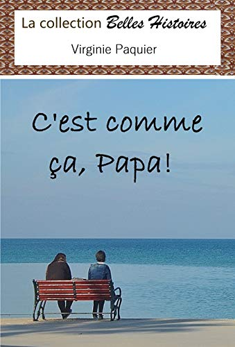 C'est comme ça, Papa !: littérature française, francophone (Collection Belles Histoires)