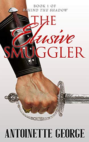 The Elusive Smuggler: Part One of Behind The Shadow by [Antoinette George]