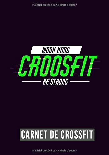 Work Hard Be Strong: Carnet de Crossfit   Journal de musculation et Nutrition   Suivez vos progrès et votre entraînement   Grand Format 17cm x 25 cm, 100 Pages   Cadeau Idéal