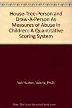 House-Tree-Person and Draw-A-Person As Measures of Abuse in Children: A Quantitative Scoring System