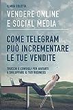 VENDERE ONLINE E SOCIAL MEDIA. Come Telegram può...