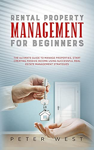 Real Estate Investing Books! - Rental Property Management for Beginners: The Ultimate Guide to Manage Properties. Start Creating Passive Income Using Successful Real Estate Management Strategies.