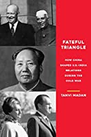 Fateful Triangle: How China Shaped U.S.-India Relations During the Cold War