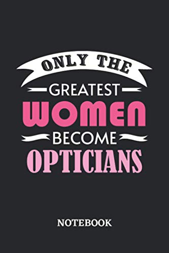 Only the greatest Women become Optician Notebook: 6x9 inches - 110 graph...