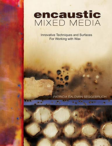 Compare Textbook Prices for Encaustic Mixed Media: Innovative Techniques and Surfaces for Working With Wax  ISBN 0035313650833 by Baldwin Seggebruch, Patricia