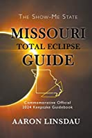 Missouri Total Eclipse Guide: Official Commemorative 2024 Keepsake Guidebook (2024 Total Eclipse State Guide)