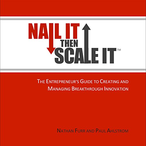 Nail It Then Scale It     The Entrepreneur's Guide to Creating and Managing Breakthrough Innovation              By:                                                                                                                                 Nathan Furr,                                                                                        Paul Ahlstrom                               Narrated by:                                                                                                                                 Mike Chamberlain                      Length: 9 hrs and 49 mins     139 ratings     Overall 4.6