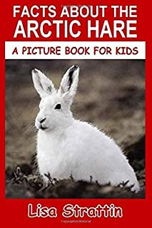 Facts About The Arctic Hare (A Picture Book For Kids)