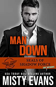 Man Down, SEALs Of Shadow Force: Spy Division, Book 3 (SEALs of Shadow Force Romantic Suspense Series) by [Misty Evans]