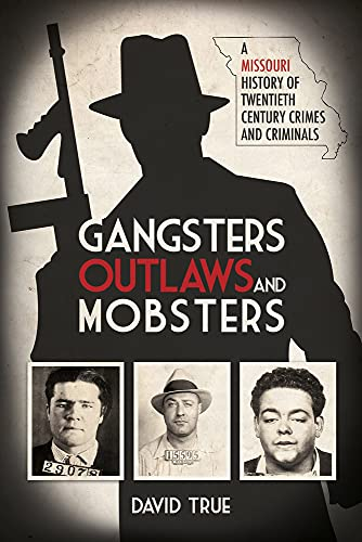 Compare Textbook Prices for Gangsters, Outlaws and Mobsters: A Missouri History of Twentieth Century Crimes and Criminals  ISBN 9781948901871 by True, David