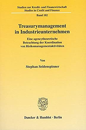 Treasurymanagement in Industrieunternehmen.: Eine agencytheoretische Betrachtung der Koordination von Risikomanagementaktivit�ten. (Studien zur ... - Studies in Credit and Finance) : B�cher
