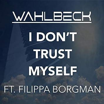 I Don't Trust Myself