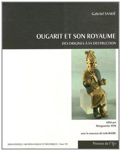Ougarit et son royaume : Des origines à sa destruction