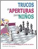 Trucos de aperturas para niños: 100 formas asombrosas de ganar una partida de ajedrez