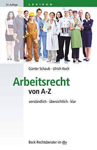Arbeitsrecht von A-Z: verständlich, übersichtlich, klar (Beck-Rechtsberater im dtv)