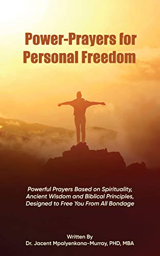 Power-Prayers for Personal Freedom : Powerful Prayers Based on Spirituality, Ancient Wisdom and Biblical Principles, Designed to Free You From All Bondage (English Edition)