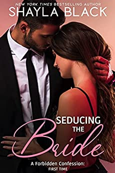 Seducing The Bride (A Forbidden Age Gap/Best Friend's Daughter Romance) (Forbidden Confessions Book 2) by [Shayla Black]