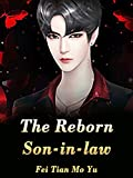 The Reborn Son-in-law: Humor Modern Novel ( Live-in Son-in-Law Be Despised by His Mother-in-Law and Wife, rich boy mafia, bully reverse harem romance, fiction urban Book 3 ) (English Edition)