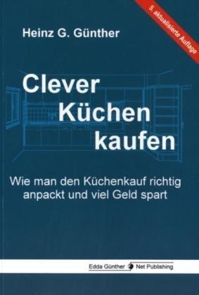 Clever Küchen kaufen: Wie man den Küchenkauf richtig anpackt und viel Geld spart