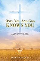 Only You And God Knows You: I don't understand the Bible, but I do understand God and life.
