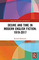 Desire and Time in Modern English Fiction: 1919-2017 (Among the Victorians and Modernists)