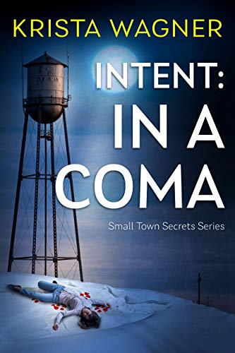 Intent: In A Coma: A Mystery Suspense ( Book #5) (Small Town Secrets)