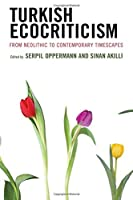 Turkish Ecocriticism: From Neolithic to Contemporary Timescapes (Ecocritical Theory and Practice)