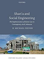 Shari'a and Social Engineering: The Implementation of Islamic Law in Contemporary Aceh, Indonesia (Oxford Islamic Legal Studies)
