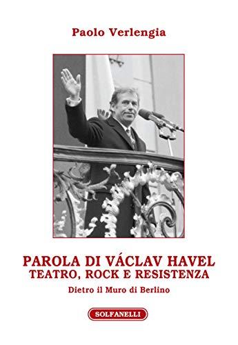 Parola di Václav Havel. Teatro, rock e resistenza dietro il Muro di Berlino