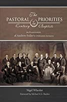 The Pastoral Priorities of 18th Century Baptists: An Examination of Andrew Fuller's Ordination Sermons