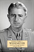 General Albert C. Wedemeyer: America's Unsung Strategist in World War II (The Generals Book 1)