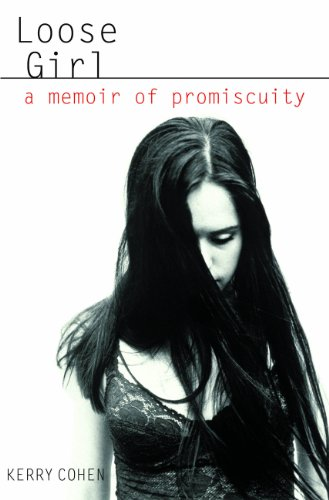 Download Loose Girl A Memoir Of Promiscuity By Kerry Cohen