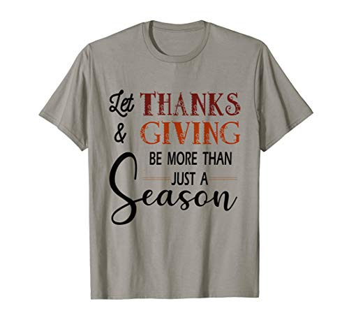 Let Thanks & Giving Be More Than Just Season Thanksgiving T-Shirt