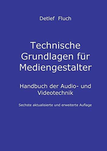 Technische Grundlagen für Mediengestalter: Handbuch der Audio- und Videotechnik