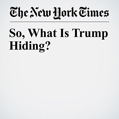 So, What Is Trump Hiding? copertina