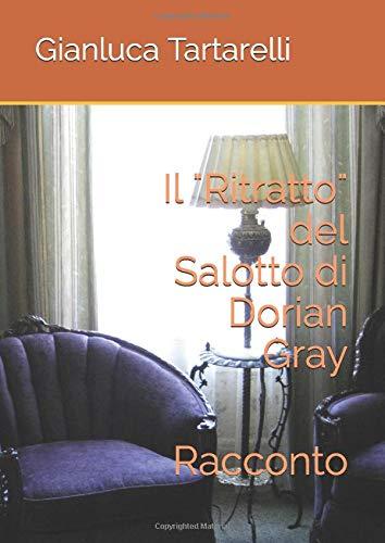 """Il """"Ritratto"""" del Salotto di Dorian Gray: Romanzo"""
