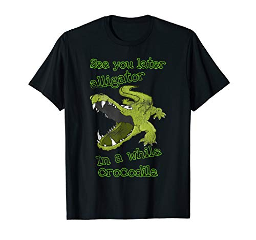 Funny See You Later Alligator In a While Crocodile T-Shirt