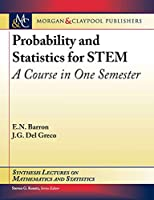Probability and Statistics for STEM: A Course in One Semester (Synthesis Lectures on Mathematics and Statistics)