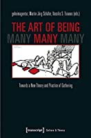 The Art of Being Many: Towards a New Theory and Practice of Gathering (Culture & Theory)