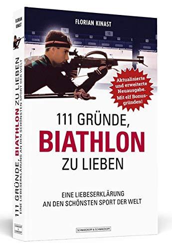 111 Gründe, Biathlon zu lieben - Erweiterte Neuausgabe mit 11 Bonusgründen!: Eine Liebeserklärung an den schönsten Sport der Welt