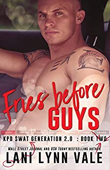 Fries Before Guys (SWAT Generation 2.0 Book 2) by [Lani Lynn Vale]